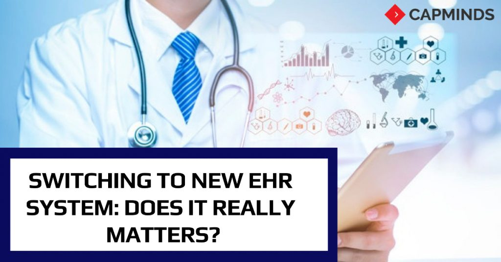 Switching To New EHR System: Does It Really Matters?