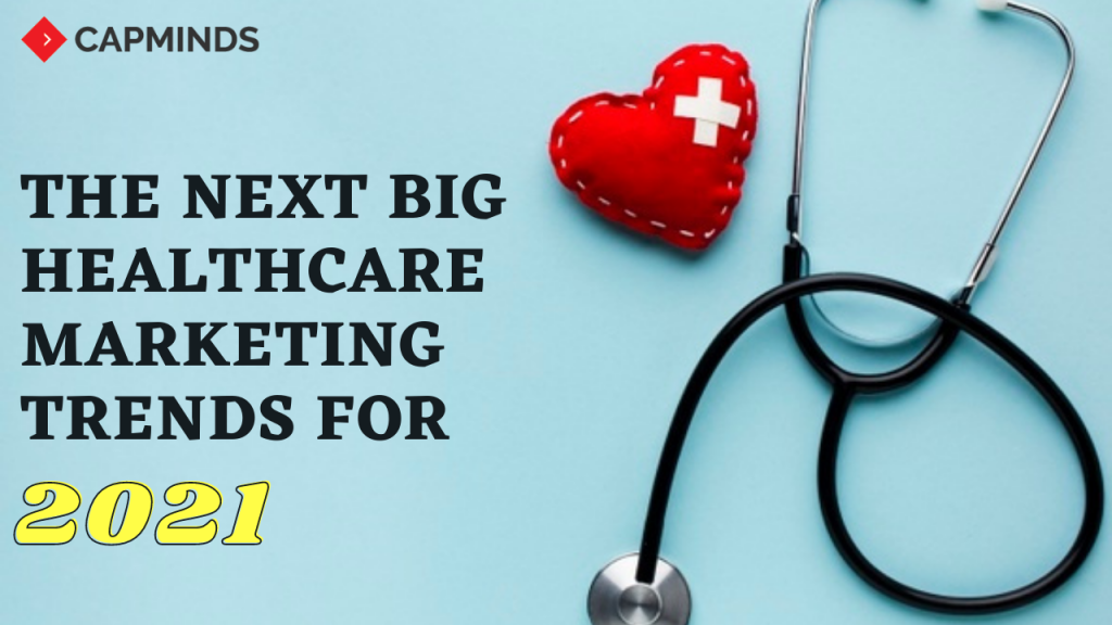 The Next Big Healthcare Marketing Trends For 2021