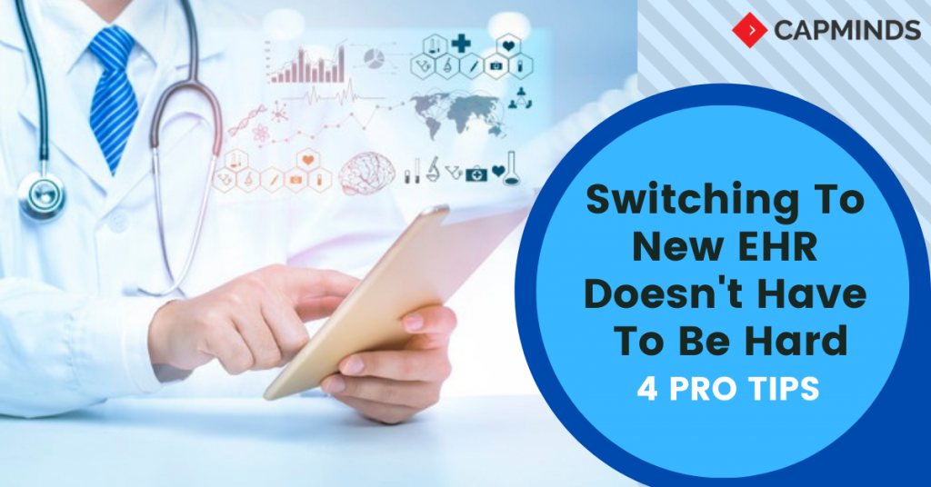 Switching To New EHR Doesn't Have To Be Hard: 4 Pro Tips