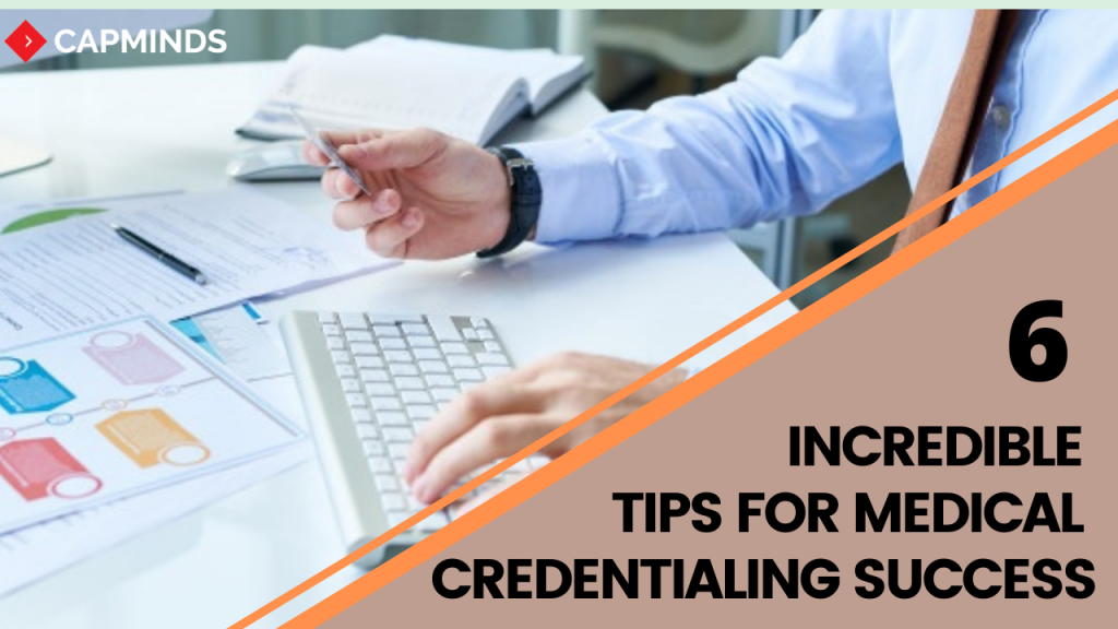 6 Incredible Tips For Medical Credentialing Success