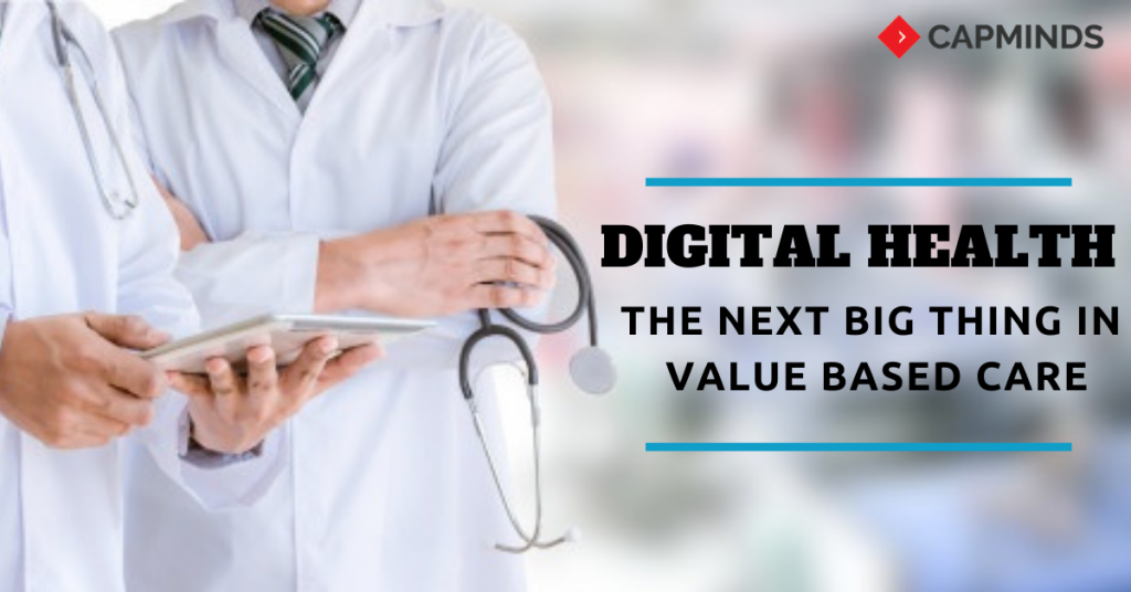 Digital Health: The Next Big Thing In Value Based Care