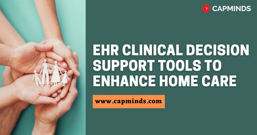 EHR Clinical Decision Support Tools To Enhance Home Care