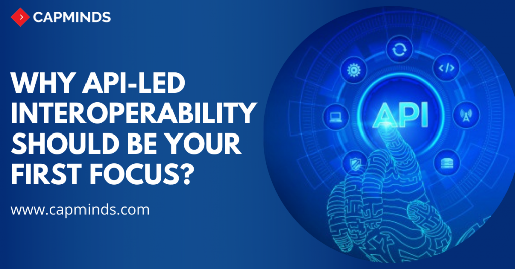 Why API-Led Interoperability Should Be Your First Focus?