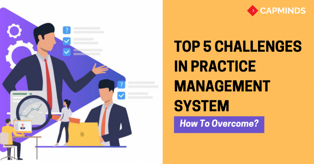 Top 5 Challenges In Practice Management System