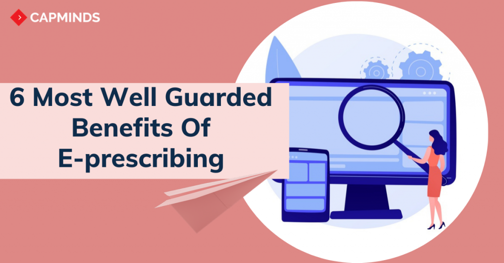 6 Most Well Guarded Benefits Of E-prescribing