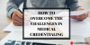 How To Overcome The Challenges in Medical Credentialing?