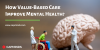 How Value-Based Care Improve Mental Health?